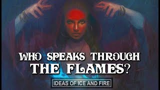 ASOIAF Theories: Who Speaks From The Flames?