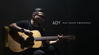 Ady - Kau Masih Kekasihku (New Version) | Official Music Video