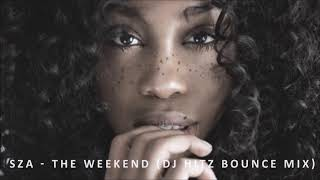 SZA - The Weekend (Dj Hitz Bounce Mix)