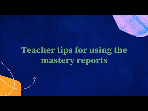 Teacher tips for using the mastery reports