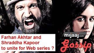 Farhan Akhtar And Shraddha Kapoor To Unite For Web Series? | Mijaaj Entertainment