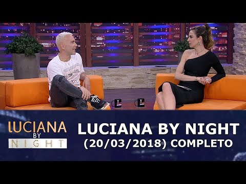 Luciana By Night (20/03/18) | Completo
