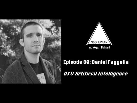 NEOHUMAN #80 :: Daniel Faggella: US & Artificial Intelligence