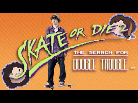 Skate or Die 2: The Search for Double Trouble - Game Grumps