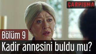 Çarpışma 9. Bölüm - Kadir Annesini Buldu mu?