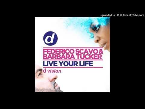 Federico Scavo & Barbara Tucker - Live Your Life (Original Mix)