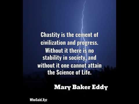 Mary Baker Eddy: Chastity is the cement of civilization and progress. Wi......