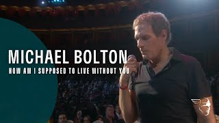 "Michael Bolton - How Am I Supposed To Live Without You (From ""Live at The Royal Albert Hall"")"