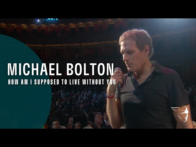 """Michael Bolton - How Am I Supposed To Live Without You (From """"Live at The Royal Albert Hall"""")"""