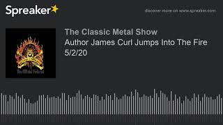 CMS HIGHLIGHT – Author James Curl Jumps Into The Fire – 5/2/20