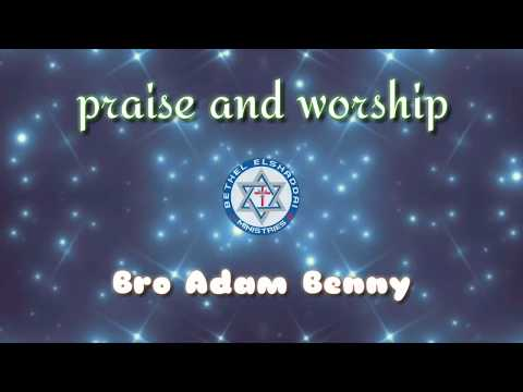 praise and worship,  bro Adam Benny,  pls don't listen casually,  listen at your hard time only