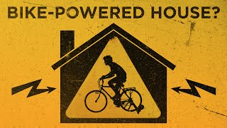 A Bicycle-Powered House?