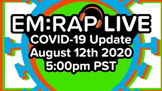 EM:RAP Live: COVID-19 Update | August 12th 2020 5pm PST