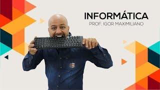 Informática - Sistema Operacional Windows | Prof. Igor Maximiliano Parte 1