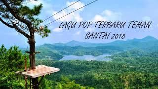 LAGU POP INDONESIA TERHITS dan TERBARU TEMAN SANTAI 2018 [ Free Download]