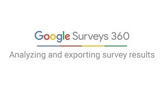 Google Surveys 360: Analyzing and exporting