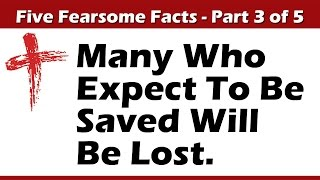 Many Who Expect To Be Saved Will Be Lost. (Part 3 of 5)