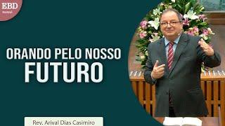 Orando pelo nosso futuro | Rev. Arival Dias Casimiro