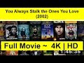 You Always Stalk the Ones You Love Full Movie