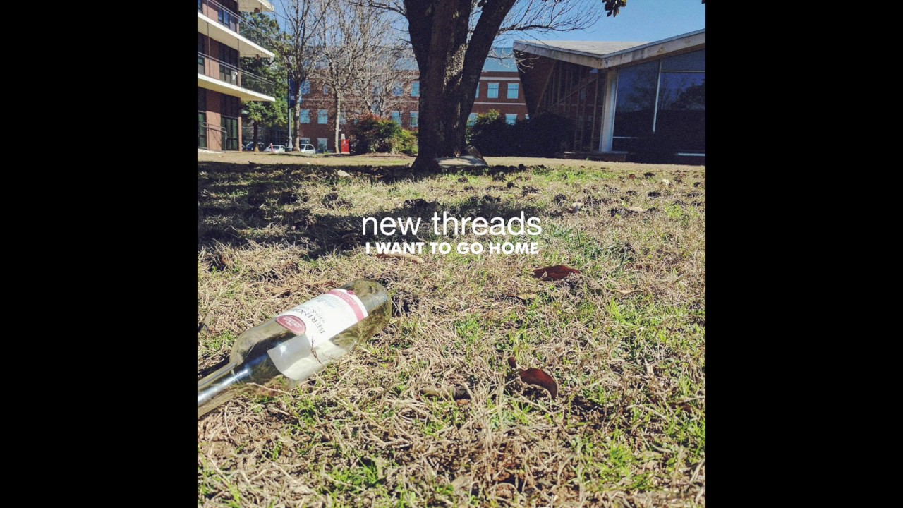 New threads i want to go home official audio youtube for I need a new home
