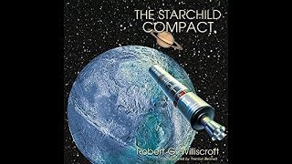 Trenton Bennett Interviews Robert Williscroft about THE STARCHILD COMPACT