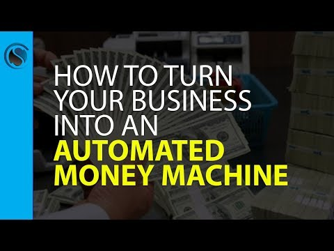 How to Turn Your Business into an Automated Money Machine