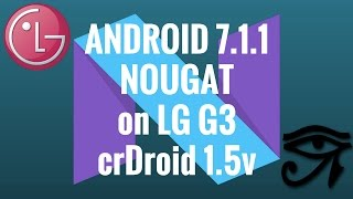 [UPDATE: 1.8v] How to INSTALL ANDROID 7.1.1 NOUGAT on any LG G3 (all variants) - crDroid v1.5
