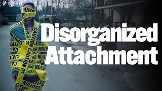 Part 4 - Disorganized Attachment