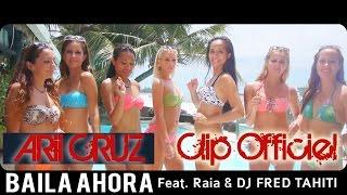 Arii Cruz & Raia Feat. Dj Fred Tahiti - Baila Ahora (Clip Officiel)