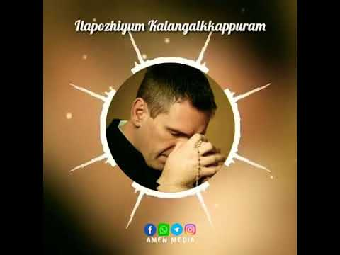ila pozhiyum kalangalkkappuram WhatsApp status Malayalam Christian devotional song