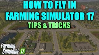 Farming Simulator 17 - How to Fly in FS17 Tutorial