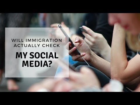 Will Immigration actually check my Social Media?