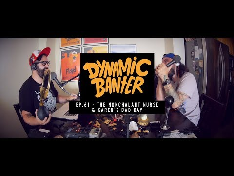 Dynamic Banter Ep. 61 - The Nonchalant Nurse & Karen's Bad Day
