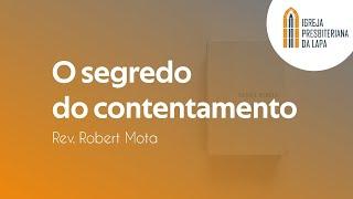 O segredo do contentamento - Rev. Robert Mota