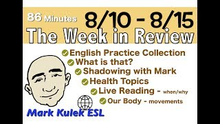 The week in review for english practice. this video is a collection of videos from august 10th to 15th on mark kulek's channel. 86 minut...