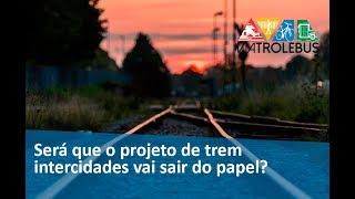 Será que o projeto de trem intercidades vai realmente sair do papel?