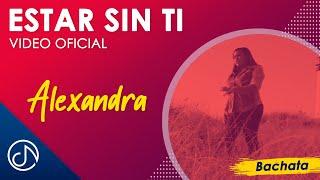 Estar Sin Ti - Alexandra (Video Oficial)