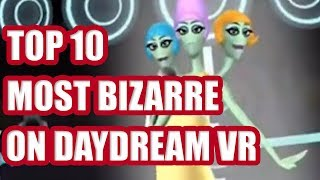 The Top 10 Most Bizarre Things You Can Do On Daydream VR