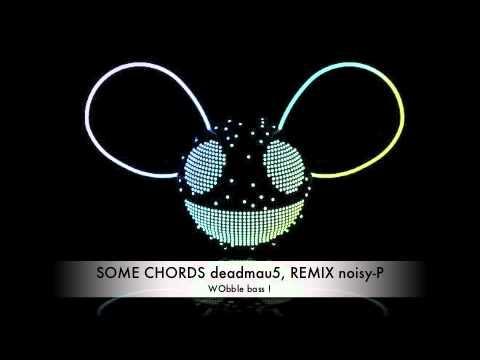 Deadmau5 Some Chords Dubstep Remix Noisy P Mp3 Youtube