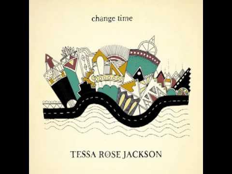 Tessa Rose Jackson - Change Time