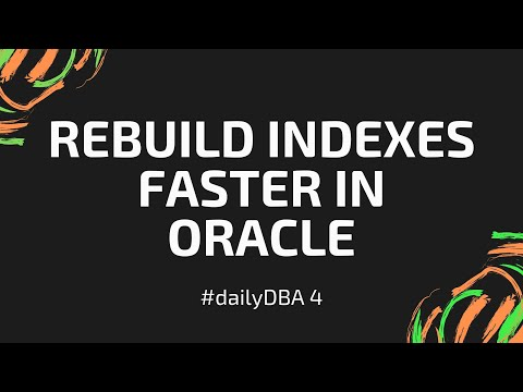 Rebuild Indexes Faster in Oracle | #dailyDBA 4