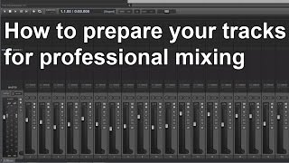 How to Prepare your tracks for Professional Mixing