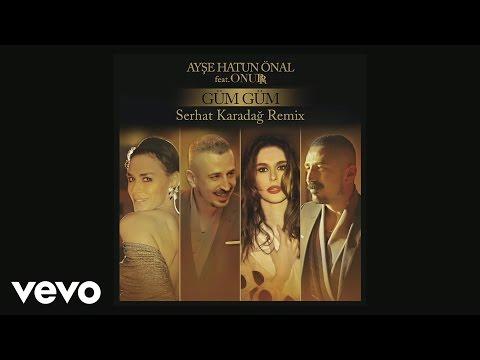 Ayse Hatun Önal - Güm Güm (Serhat Karadağ Remix) ft. Onurr