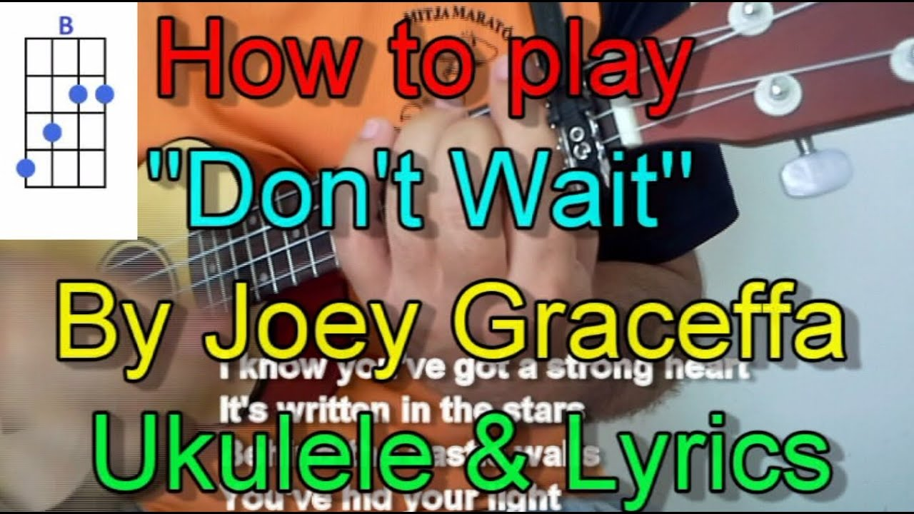 How To Play Dont Wait By Joey Graceffa Ukulele Guitar Chords And