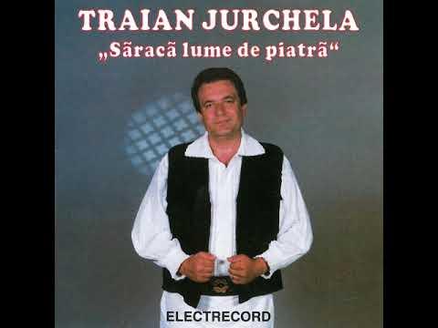 Traian Jurchela - Săracă lume de piatră - Album Integral