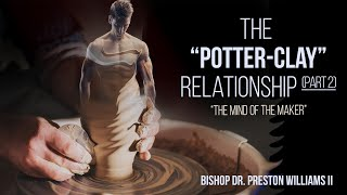 """THE POTTER-CLAY RELATIONSHIP-(Part 2): """"The Mind of the Maker."""""""