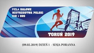 09.02.2019 sesja poranna - PZLA Halowe Mistrzostwa Polski U18 i U20 Toruń 2019