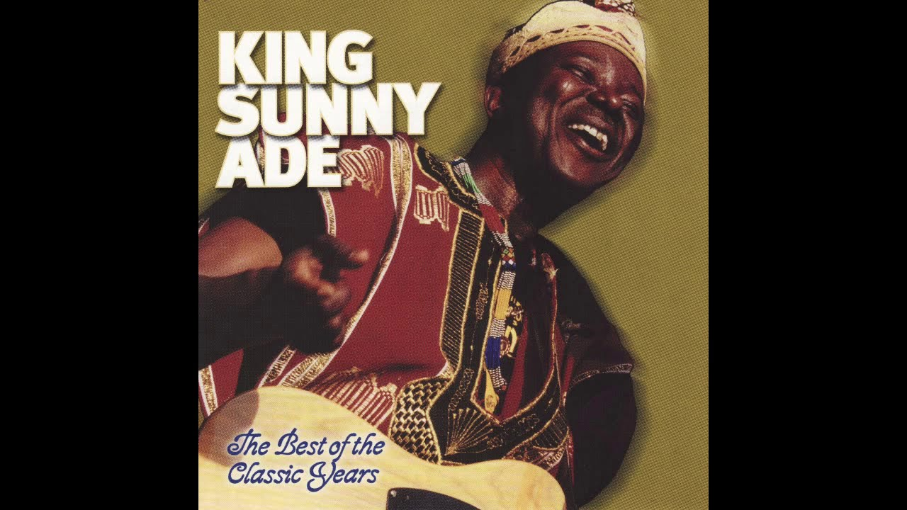 King Sunny Ade - The Best Of The Classic Years 1969 -1974