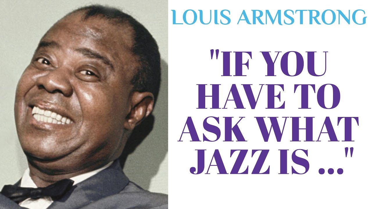 Jazz Quotes Louis Armstrong If You Have To Ask What Jazz Is