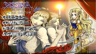 Dissidia Final Fantasy: Opera Omnia CELES IS COMING!! DETAILS, TIPS, & GAMEPLAY!!